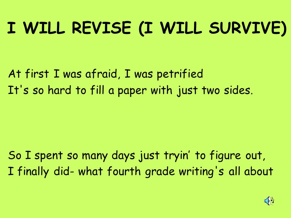 I WILL REVISE (I WILL SURVIVE) At first I was afraid, I was petrified It's so hard to fill a paper with just two sides. So I spent so many days just t