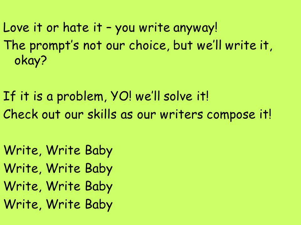Love it or hate it – you write anyway! The prompt's not our choice, but we'll write it, okay? If it is a problem, YO! we'll solve it! Check out our sk