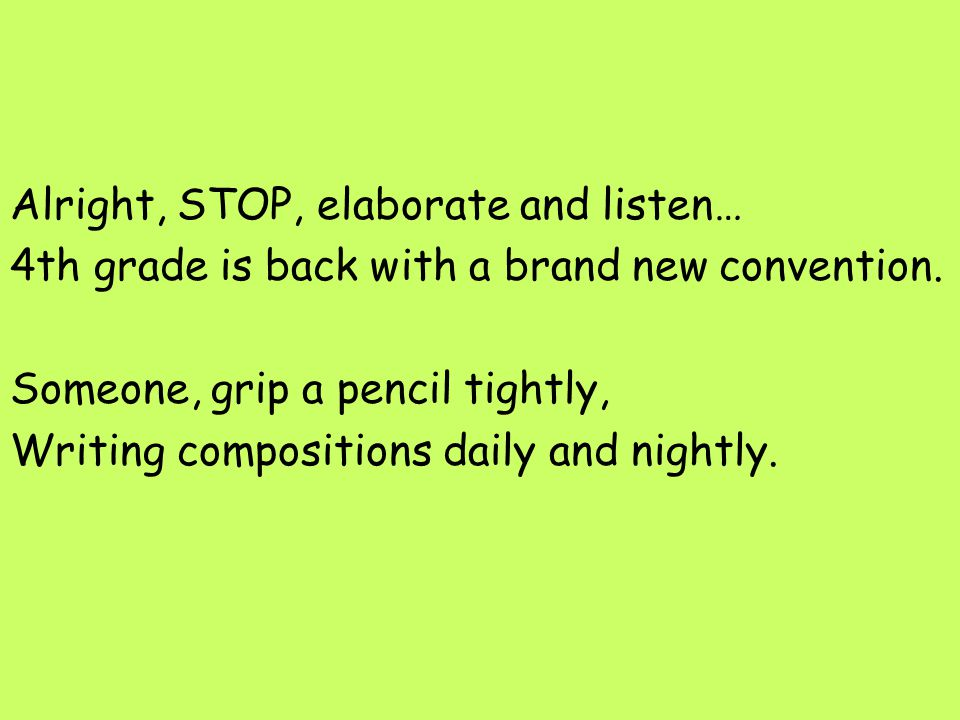 Alright, STOP, elaborate and listen… 4th grade is back with a brand new convention. Someone, grip a pencil tightly, Writing compositions daily and nig