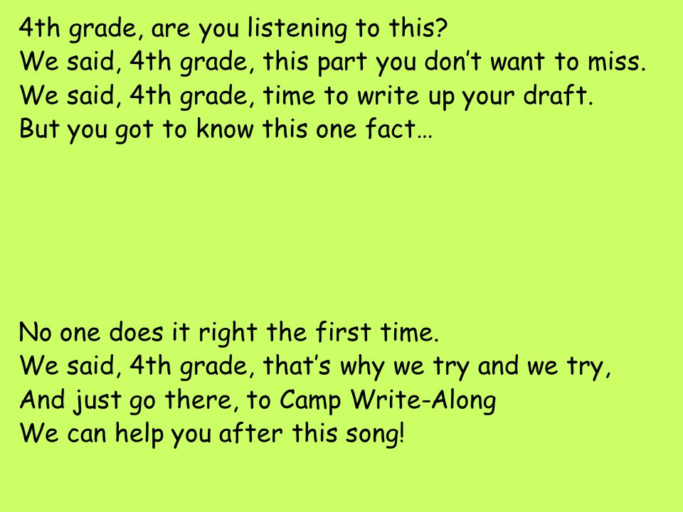 4th grade, are you listening to this? We said, 4th grade, this part you don't want to miss. We said, 4th grade, time to write up your draft. But you g