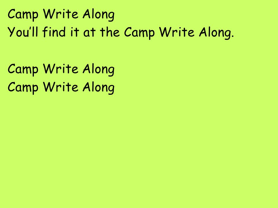 Camp Write Along You'll find it at the Camp Write Along. Camp Write Along