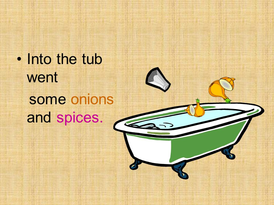 Into the tub went some onions and spices.