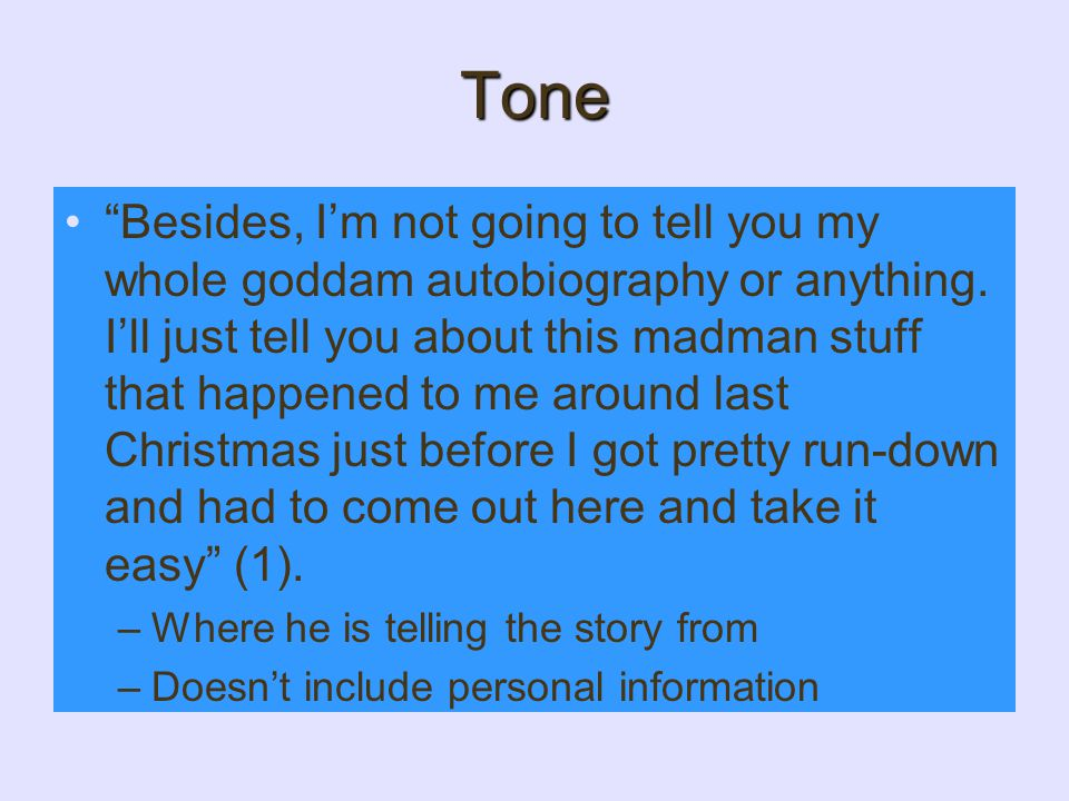 "Tone ""Besides, I'm not going to tell you my whole goddam autobiography or anything. I'll just tell you about this madman stuff that happened to me aro"