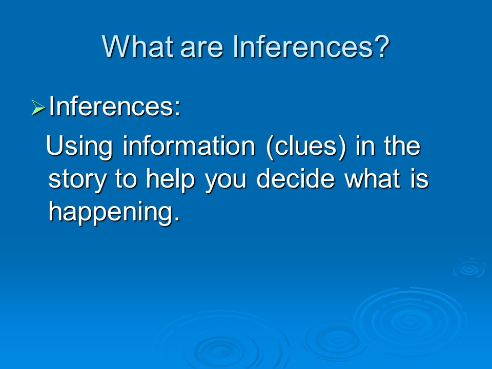 What are Inferences.