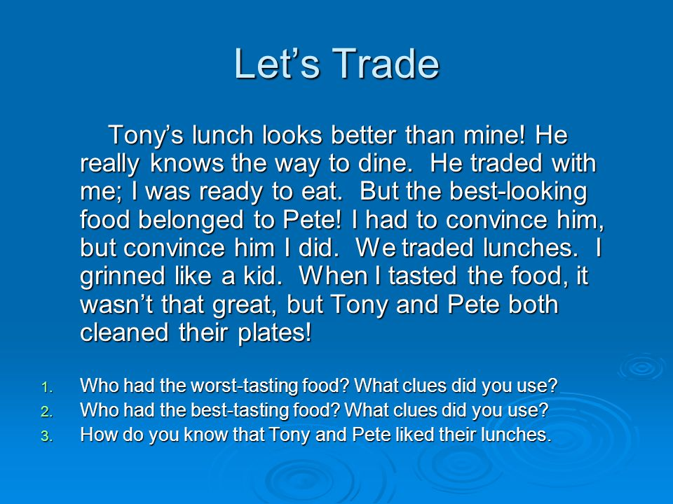 Let's Trade Tony's lunch looks better than mine! He really knows the way to dine. He traded with me; I was ready to eat. But the best-looking food bel
