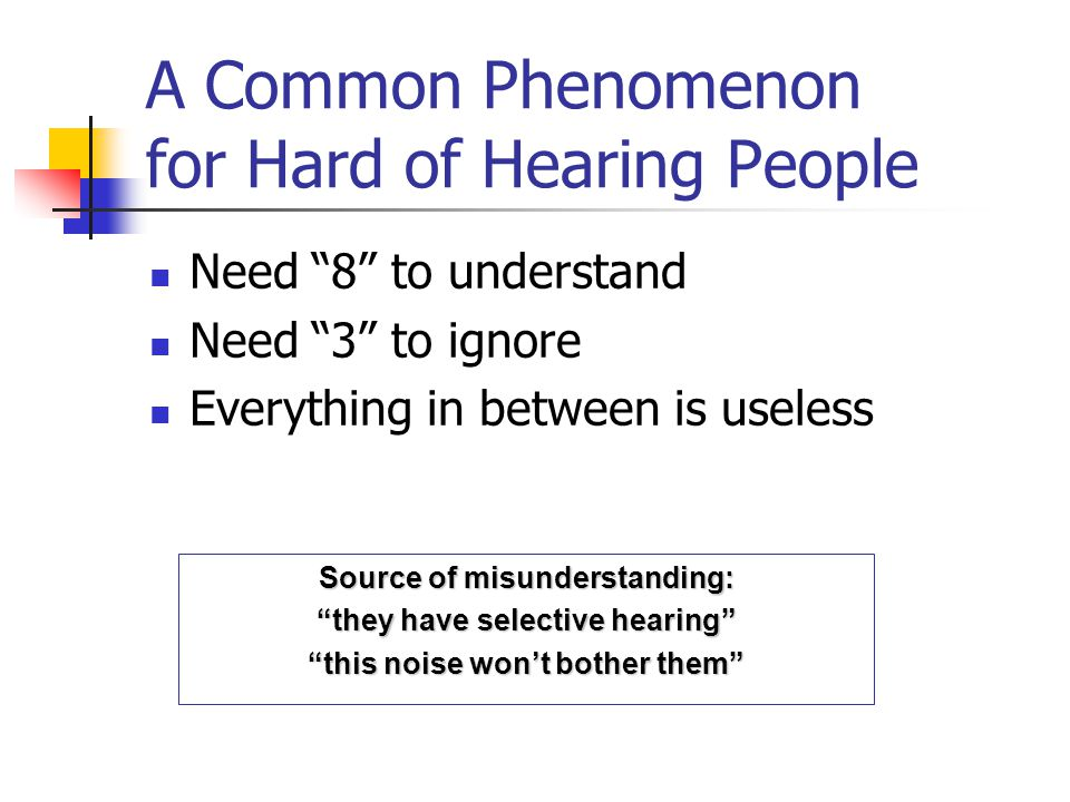 "A Common Phenomenon for Hard of Hearing People Need ""8"" to understand Need ""3"" to ignore Everything in between is useless Source of misunderstanding:"