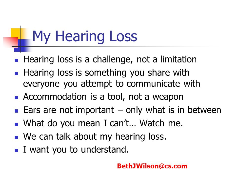 My Hearing Loss Hearing loss is a challenge, not a limitation Hearing loss is something you share with everyone you attempt to communicate with Accomm