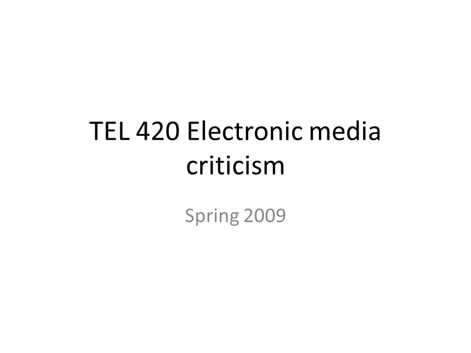 TEL 420 Electronic media criticism Spring 2009