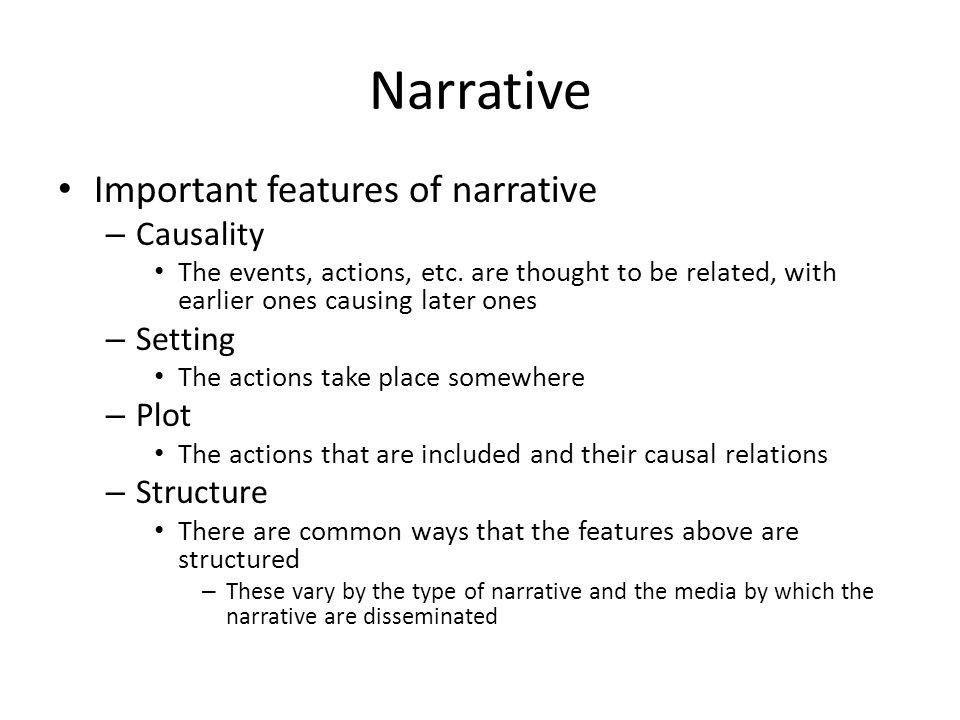 Narrative Important features of narrative – Causality The events, actions, etc.