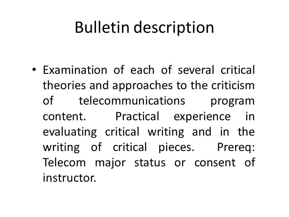 Bulletin description Examination of each of several critical theories and approaches to the criticism of telecommunications program content.
