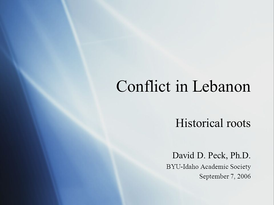 Conflict in Lebanon Historical roots David D. Peck, Ph.D.