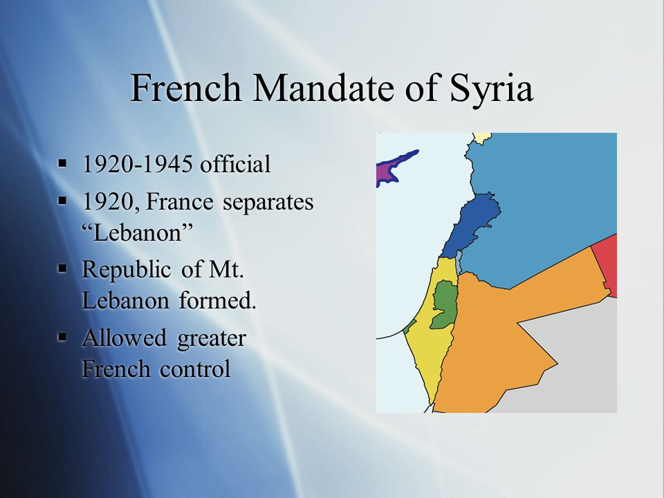 French Mandate of Syria  1920-1945 official  1920, France separates Lebanon  Republic of Mt.