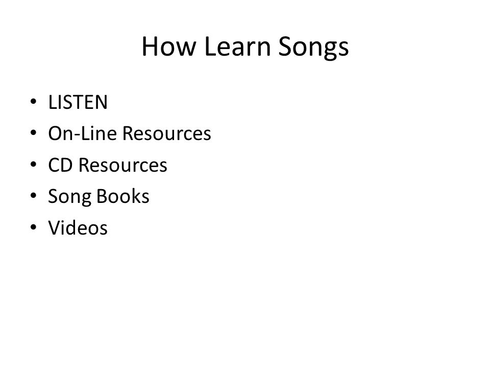How Learn Songs LISTEN On-Line Resources CD Resources Song Books Videos