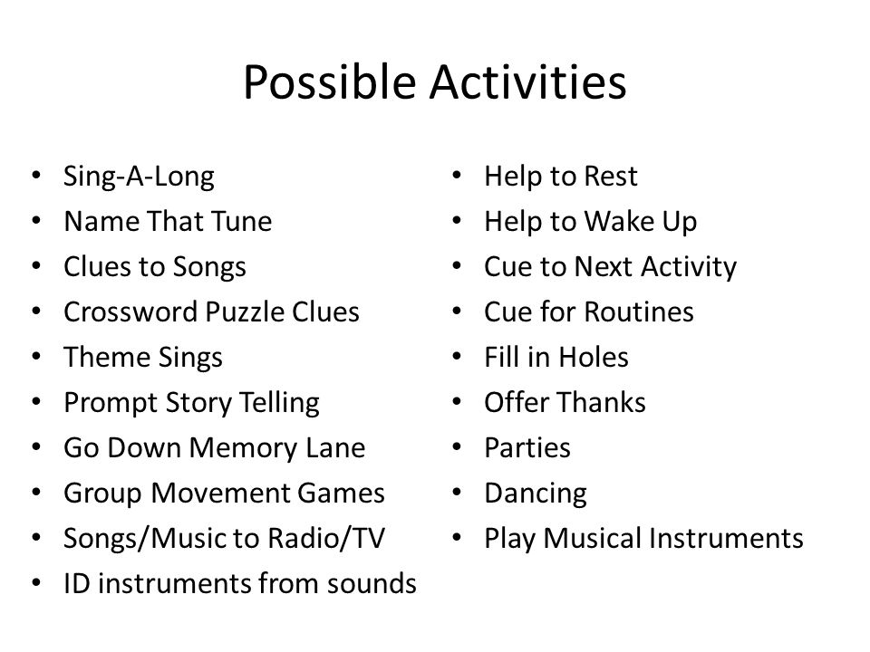 Possible Activities Sing-A-Long Name That Tune Clues to Songs Crossword Puzzle Clues Theme Sings Prompt Story Telling Go Down Memory Lane Group Moveme