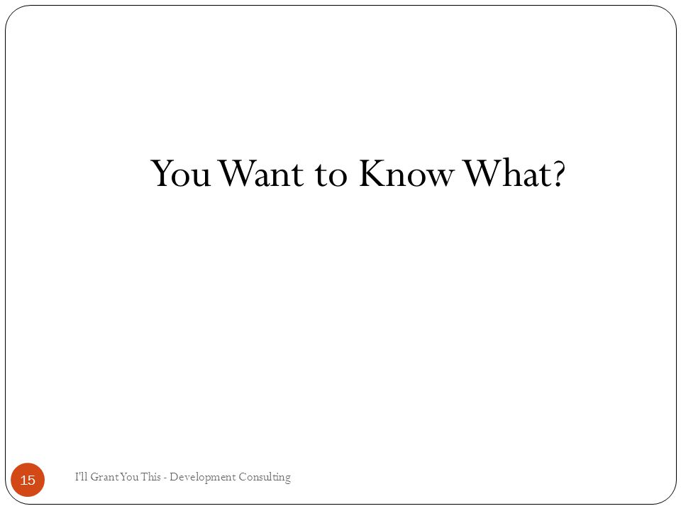 I ll Grant You This - Development Consulting 15 You Want to Know What