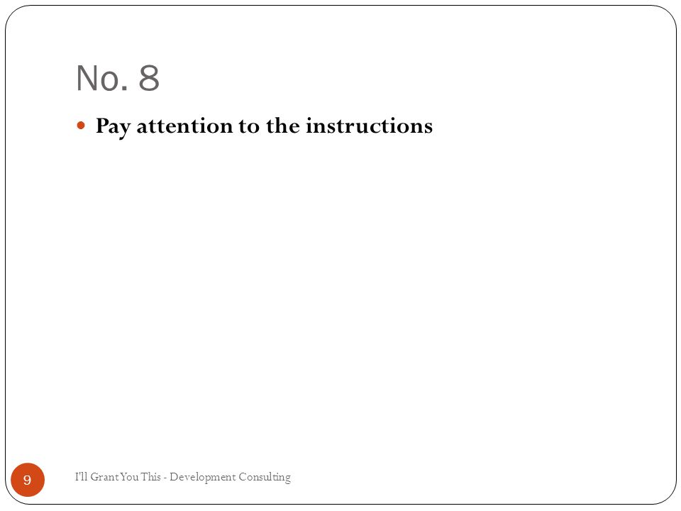 No. 8 I ll Grant You This - Development Consulting 9 Pay attention to the instructions