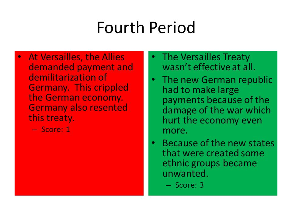 Fourth Period At Versailles, the Allies demanded payment and demilitarization of Germany. This crippled the German economy. Germany also resented this