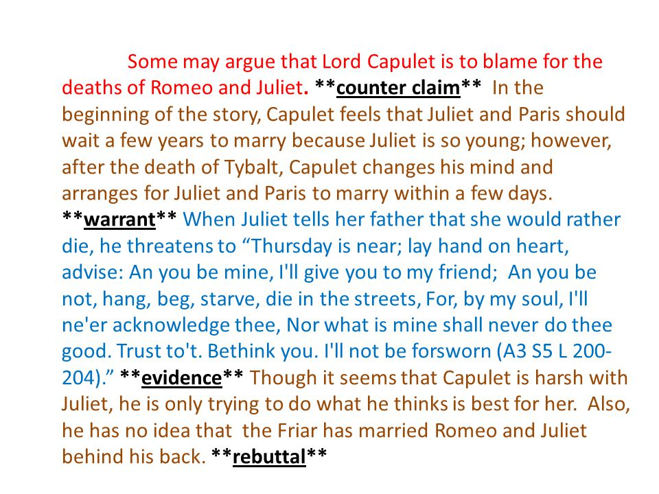 Some may argue that Lord Capulet is to blame for the deaths of Romeo and Juliet.