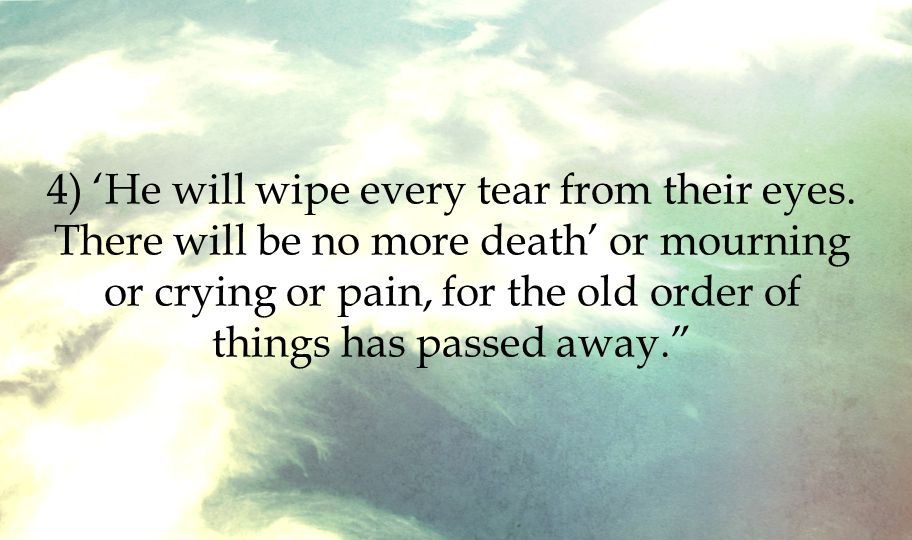 4) 'He will wipe every tear from their eyes.