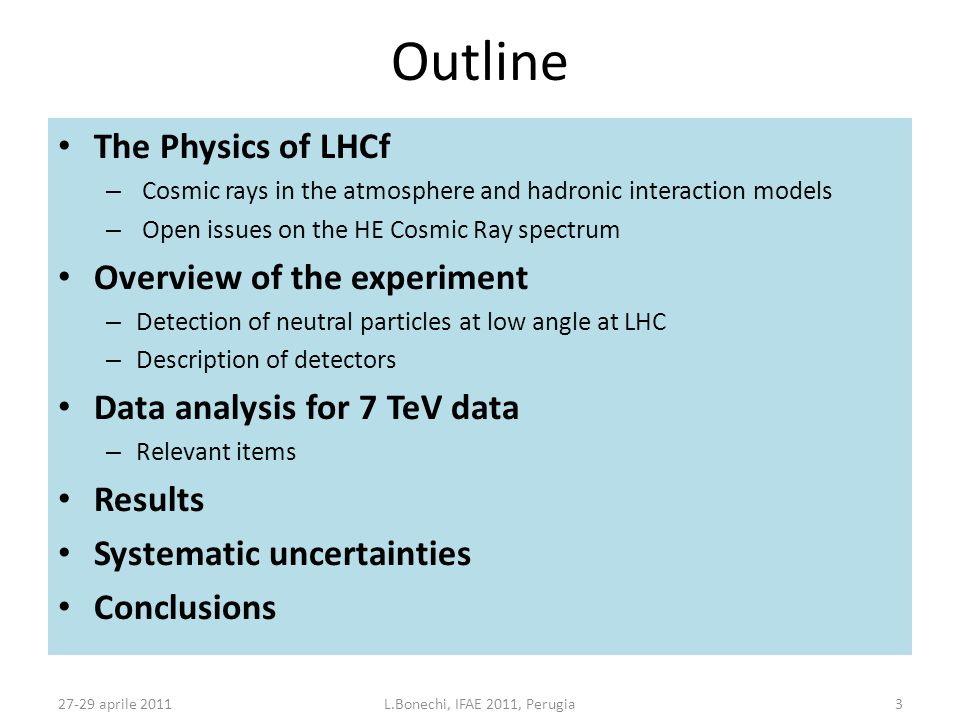 27-29 aprile 2011L.Bonechi, IFAE 2011, Perugia3 Outline The Physics of LHCf – Cosmic rays in the atmosphere and hadronic interaction models – Open iss