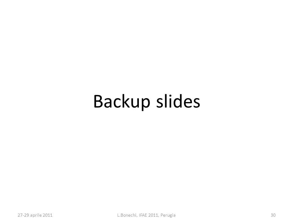 27-29 aprile 2011L.Bonechi, IFAE 2011, Perugia30 Backup slides