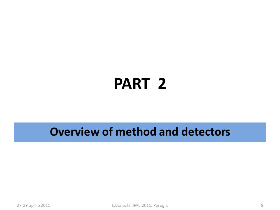 27-29 aprile 2011L.Bonechi, IFAE 2011, Perugia8 PART 2 Overview of method and detectors