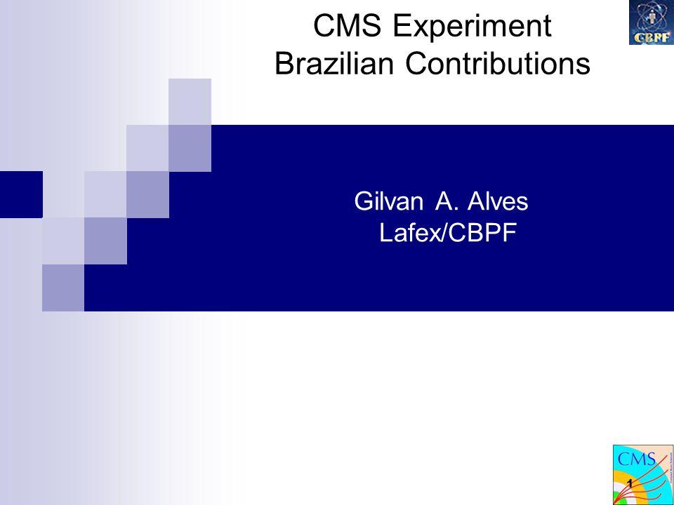 1 Gilvan A. Alves Lafex/CBPF CMS Experiment Brazilian Contributions