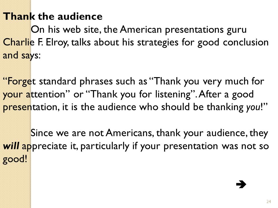 24 Thank the audience On his web site, the American presentations guru Charlie F.
