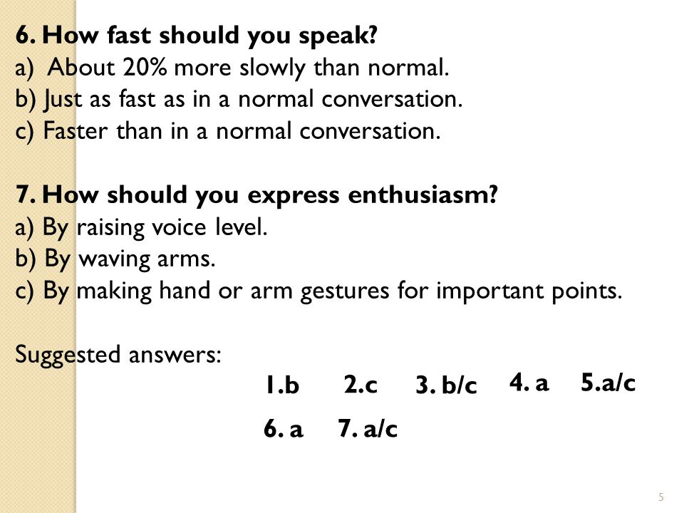 6.How fast should you speak. a) About 20% more slowly than normal.