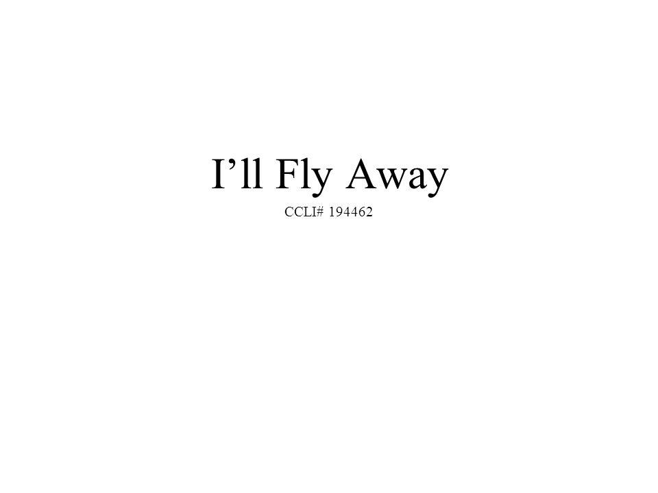 I'll Fly Away CCLI# 194462