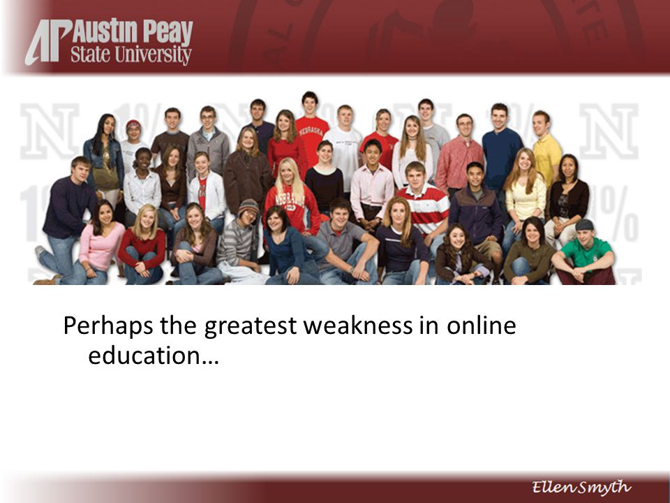 Perhaps the greatest weakness in online education…