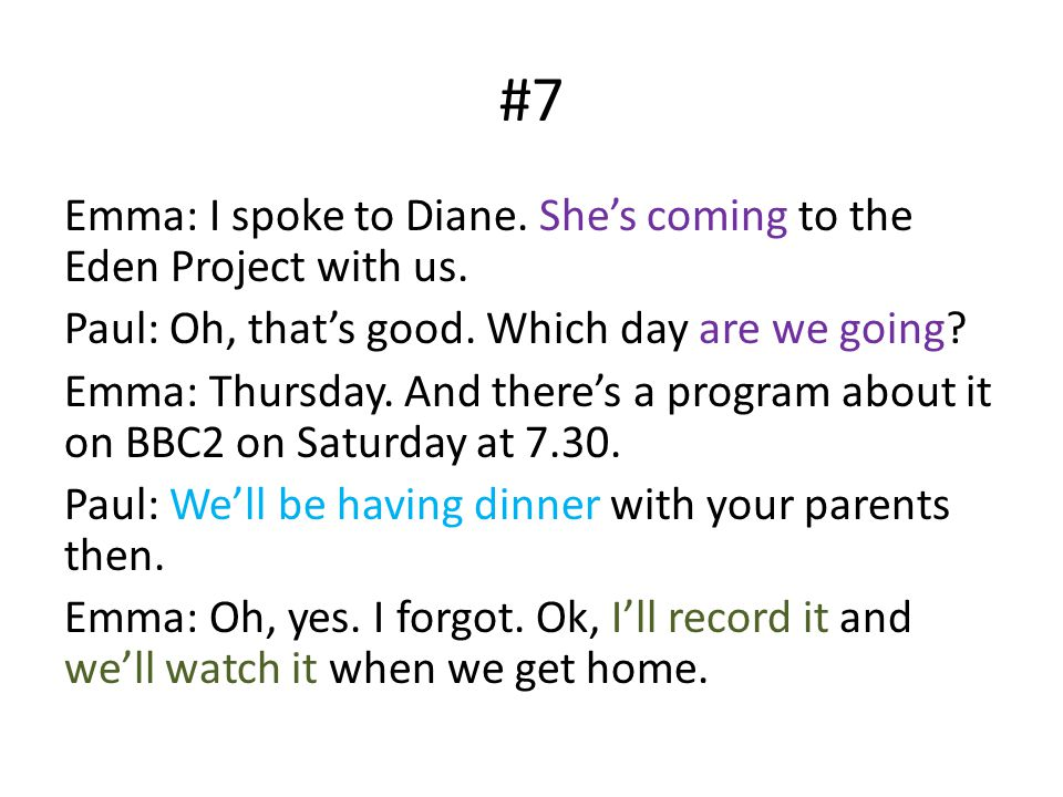 #7 Emma: I spoke to Diane. She's coming to the Eden Project with us.