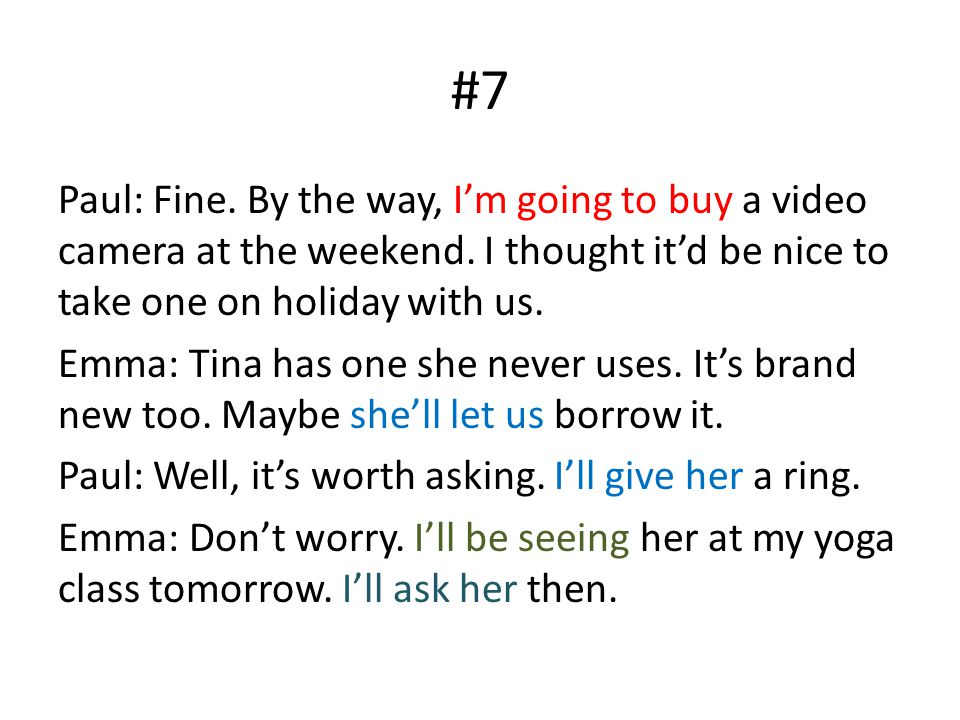 #7 Paul: Fine. By the way, I'm going to buy a video camera at the weekend.