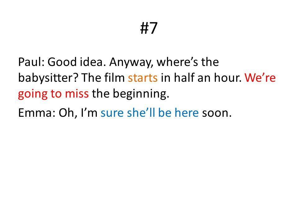 #7 Paul: Good idea. Anyway, where's the babysitter.