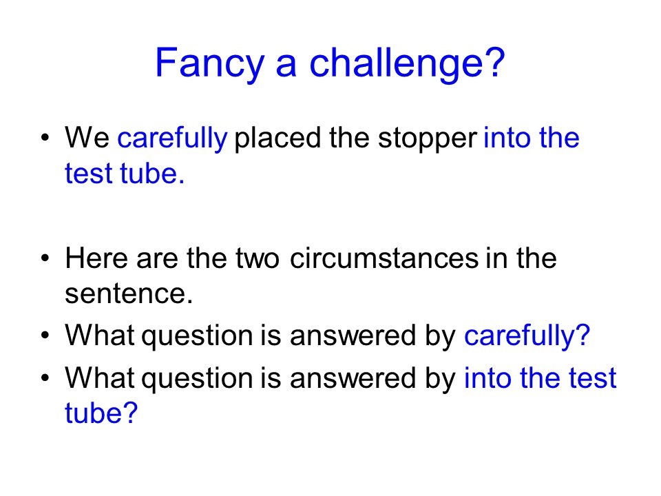 Fancy a challenge.We carefully placed the stopper into the test tube.