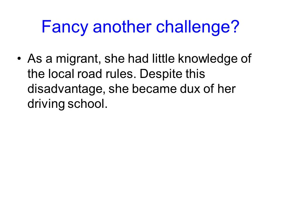 Fancy another challenge.As a migrant, she had little knowledge of the local road rules.
