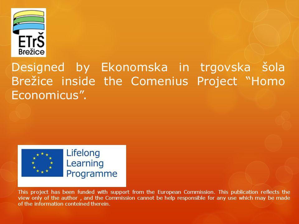Designed by Ekonomska in trgovska šola Brežice inside the Comenius Project Homo Economicus .