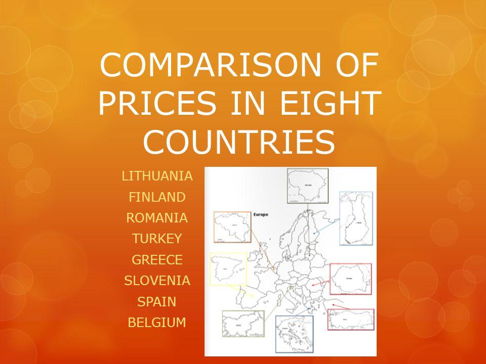 COMPARISON OF PRICES IN EIGHT COUNTRIES LITHUANIA FINLAND ROMANIA TURKEY GREECE SLOVENIA SPAIN BELGIUM