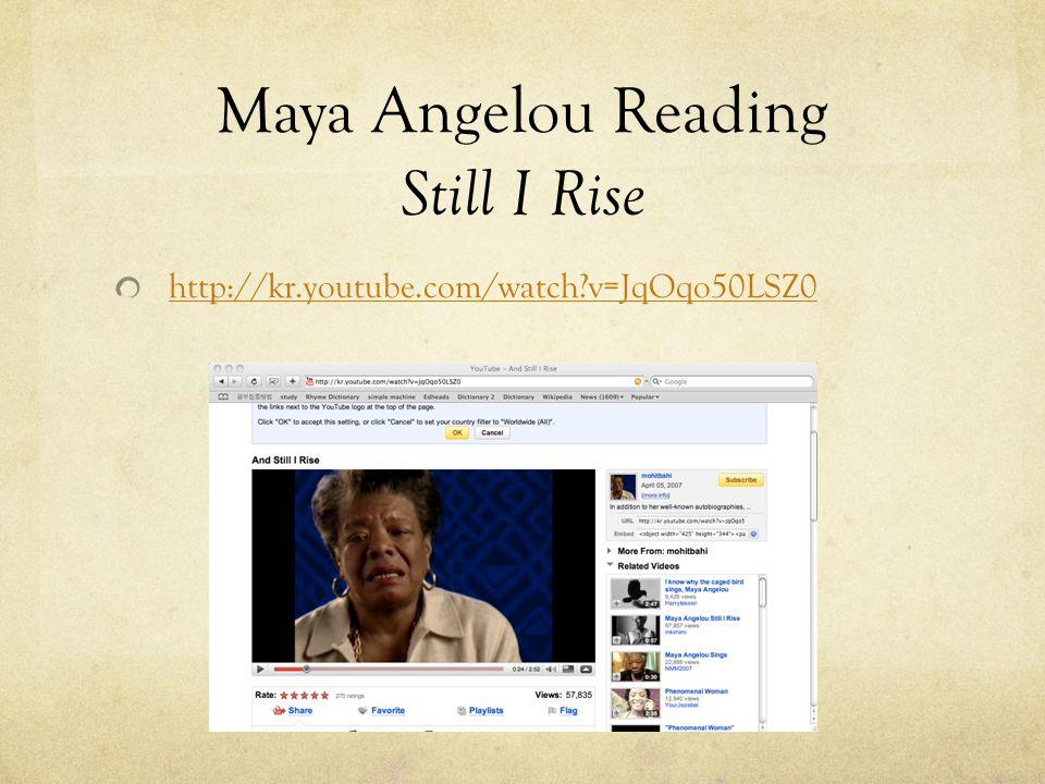 Maya Angelou Reading Still I Rise http://kr.youtube.com/watch?v=JqOqo50LSZ0