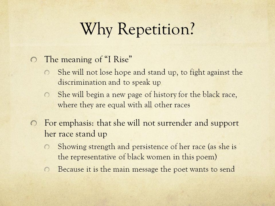 """Why Repetition? The meaning of """"I Rise"""" She will not lose hope and stand up, to fight against the discrimination and to speak up She will begin a new"""