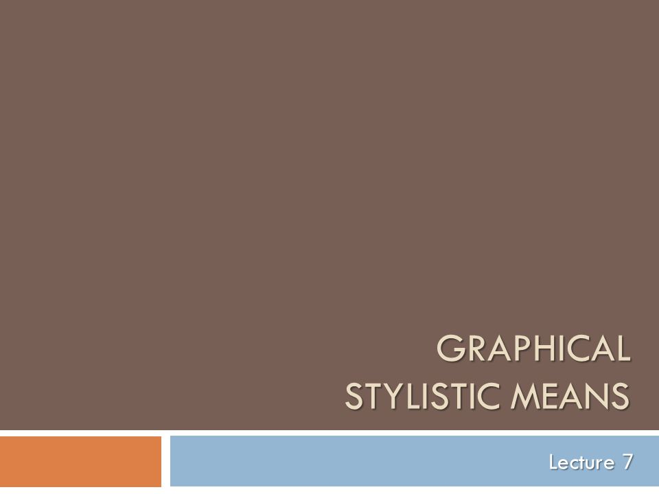 GRAPHICAL STYLISTIC MEANS Lecture 7