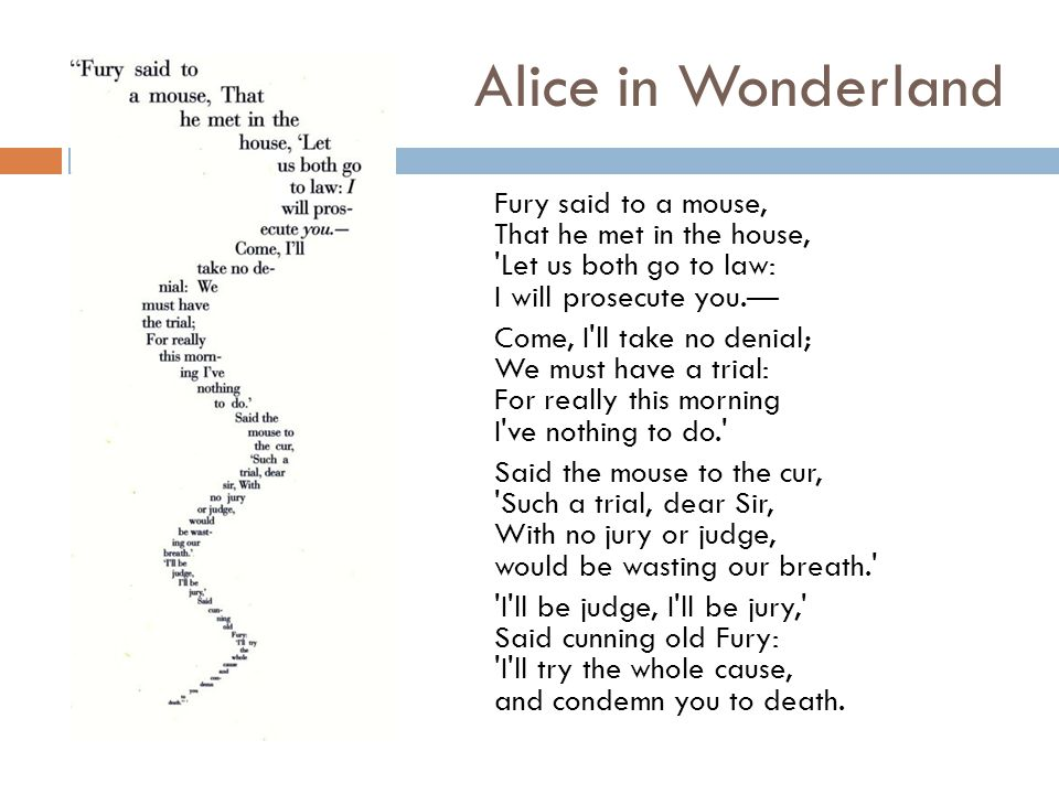 Alice in Wonderland Fury said to a mouse, That he met in the house, 'Let us both go to law: I will prosecute you.— Come, I'll take no denial; We must