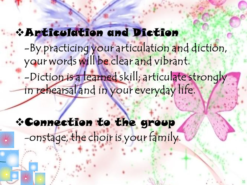  Articulation and Diction -By practicing your articulation and diction, your words will be clear and vibrant. -Diction is a learned skill; articulate