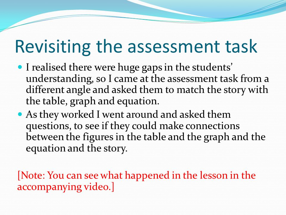 Revisiting the assessment task I realised there were huge gaps in the students' understanding, so I came at the assessment task from a different angle