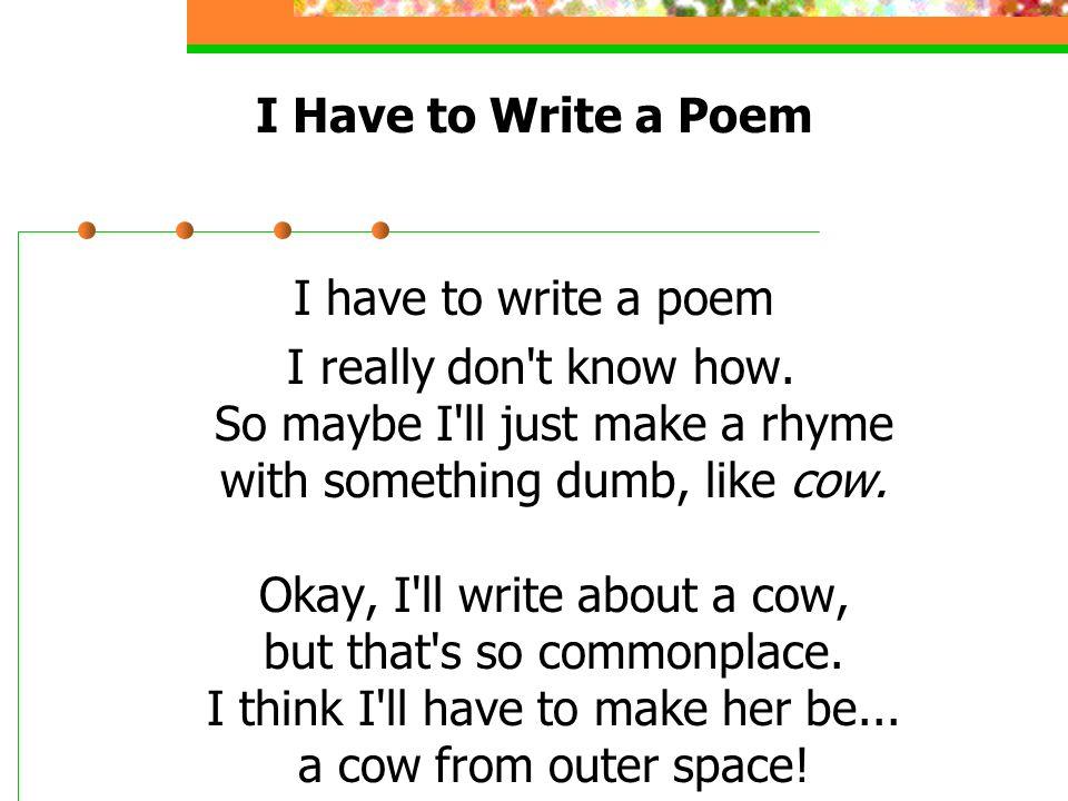 Rhyme Time You started rhyming poetry back in Kindergarten.