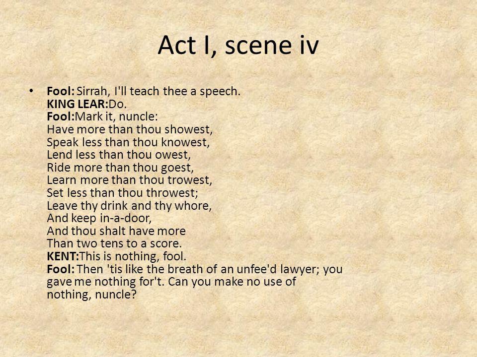 Act I, scene iv Fool: Sirrah, I ll teach thee a speech.