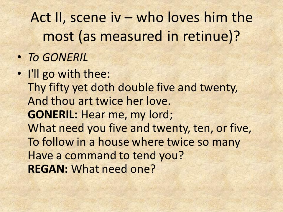 Act II, scene iv – who loves him the most (as measured in retinue).