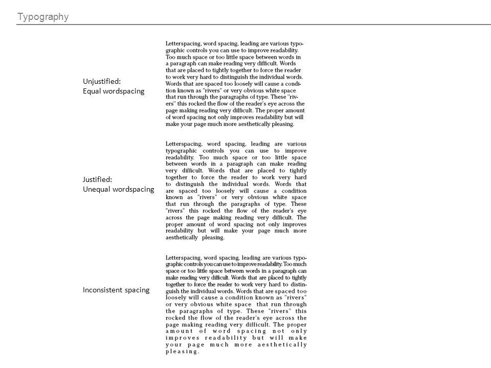 Typography Unjustified: Equal wordspacing Justified: Unequal wordspacing Inconsistent spacing