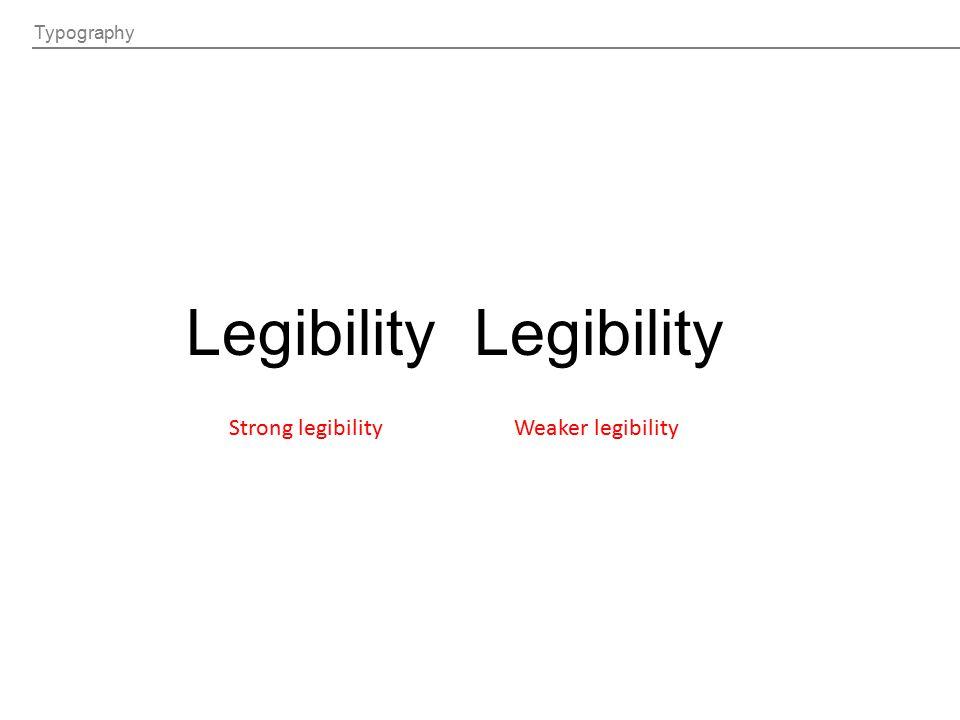 Typography Legibility Strong legibilityWeaker legibility