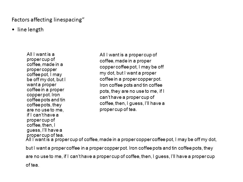 """Factors affecting linespacing"""" line length All I want is a proper cup of coffee, made in a proper copper coffee pot, I may be off my dot, but I want a"""